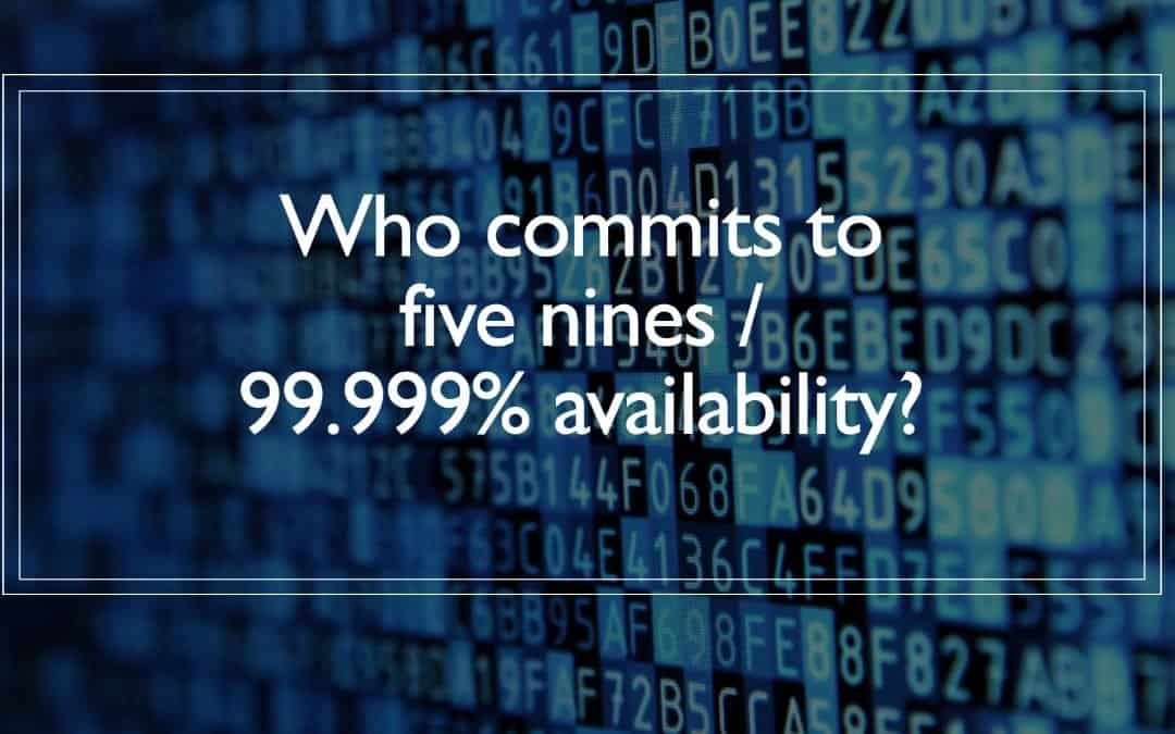 Who commits to five nines 99.999% availability?