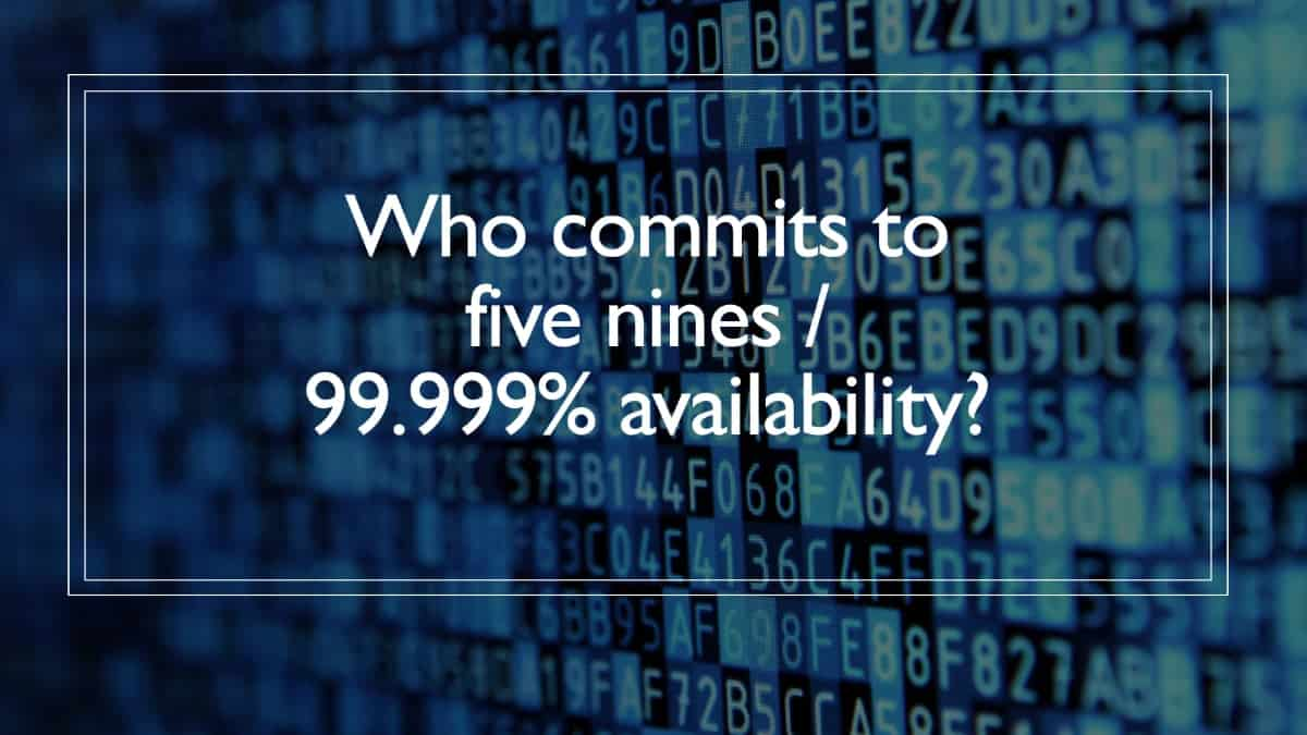 Who can offer 99.999 percent availablity ?