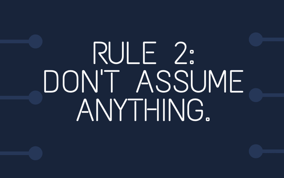 Management tip: Assume Nothing